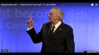 Relationships part 1 - It May Not Be Your Fault - Dr. Larry Ollison