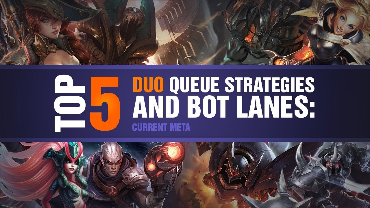 TOP 5 Duo Queue Strategies and Bot Lanes: Current Meta