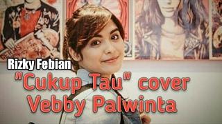 Video Cukup Tau (Rizky Febian) cover Vebby Palwinta download MP3, 3GP, MP4, WEBM, AVI, FLV Maret 2018