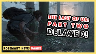 THE LAST OF US: PART TWO DELAYED! | Rosemary News: Games