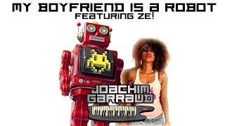 joachim garraud feat ze rebelle my boyfriend is a robot official video