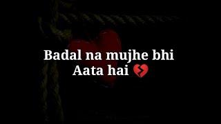 Badalna mujhe bhi aata hai Very sad heart touching shayari Hindi sad shayari