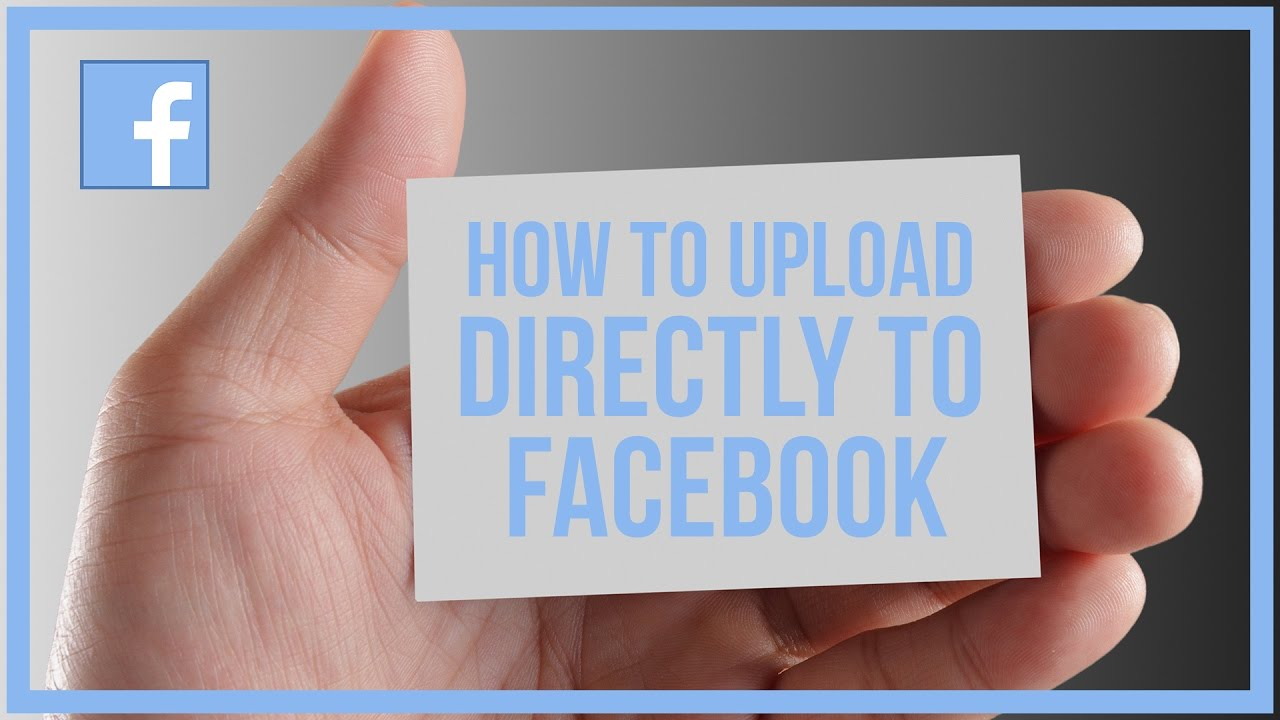 How To Upload Video Directly To Facebook - Facebook Tutorial