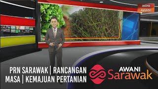 AWANI Sarawak [22/10/2020] - PRN Sarawak | Rancangan masa | Kemajuan pertanian