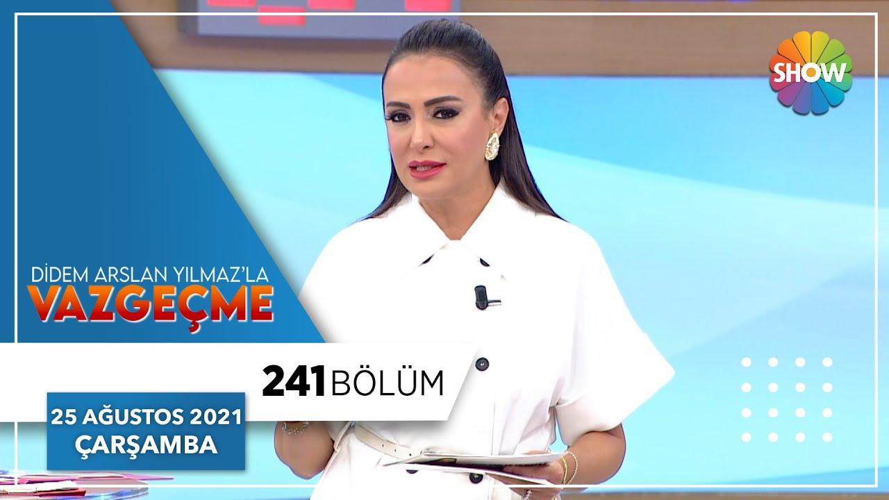 Didem Arslan Yılmaz'la Vazgeçme 241. Bölüm | 25 Ağustos 2021