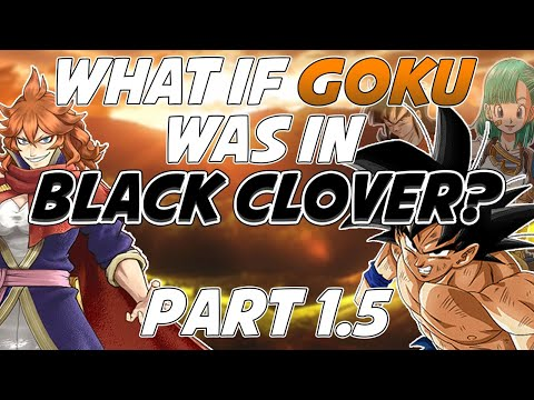 What If Goku Was In Black Clover? Part 1.5: A Mystical Adventure