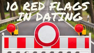 Dating/Relationship Advice -10 Red Flags you should NEVER ignore