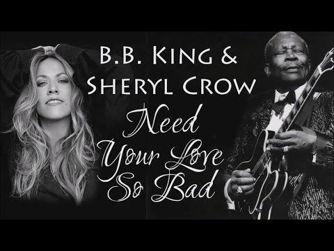 B.B. King & Sheryl Crow - Need Your Love So Bad (SR)