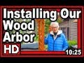 Installing Our Wood Arbor - Wisconsin Garden Video Blog 875