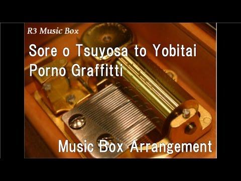 Sore o Tsuyosa to Yobitai/Porno Graffitti  [Music Box]