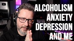 Alcoholism, Anxiety, Depression, and Me