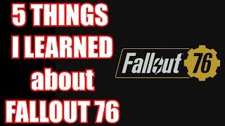 5 Things I Learned about Fallout 76 Today [No Spoilers - Gameplay/Mechanics Only - in Fallout 4]