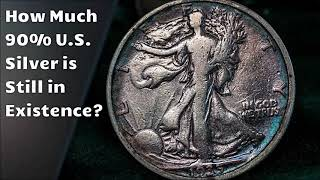 How Much 90% U.S. Silver is Still in Existence?