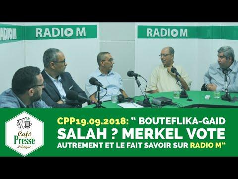 """CPP 19.09.2018: """" Bouteflika-Gaid Salah  ?  Merkel vote autrement et le fait savoir sur Radio M"""""""