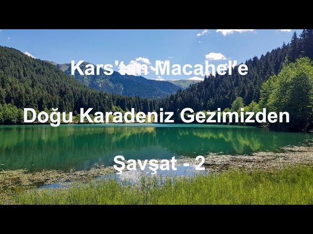 Kars'tan Macahel'e Doğu Karadeniz Gezimizden Şavşat - 2