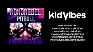 HONOREBEL FEAT. PITBULL - SEIZE THE NIGHT (KID VIBES OFFICIAL RADIO REMIX)