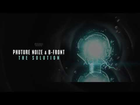 Phuture Noize & B-Front - The Solution (OUT NOW)