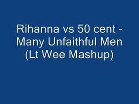 Rihanna vs 50 cent - Many Unfaithful Men (Lt Wee Mashup)