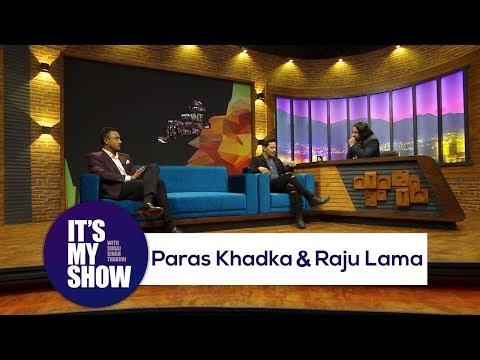 It's my show with Suraj Singh Thakuri |  Paras Khadka & Raju Lama