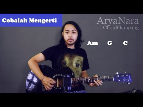 Chord Gampang (Cobalah Mengerti - NOAH (Peterpan)) By Arya Nara (Tutorial Gitar) Untuk Pemula