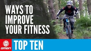 Top 10 Ways To Improve Your Fitness | Mountain Bike Tips