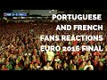 Portuguese and French fans reactions during match * Euro 2016 Final
