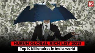 Hurun Global Rich List 2021: Top 10 billionaires in India, world
