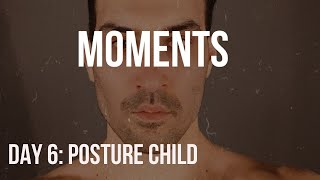 DAY 6 POSTURE CHILD : MOMENTS BY JOSHUA LIPSEY