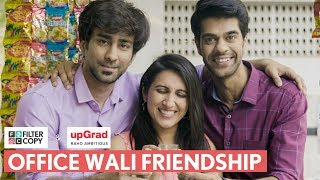 FilterCopy | Office Wali Friendship | Ft. Ambrish Verma, Kriti Vij and Sayandeep Sengupta