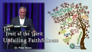 The Fruit of the Holy Spirit: Study #7- Unfailing Faithfulness- Dr. Peter Wyns