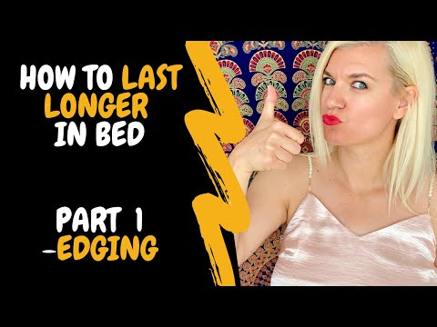 HOW TO LAST LONGER IN BED | PART 1  - EDGING