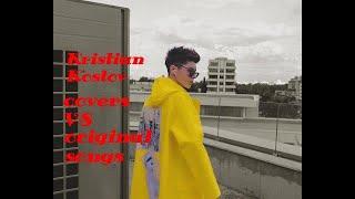 Kristian Kostov covers VS original songs-1(reuploaded)