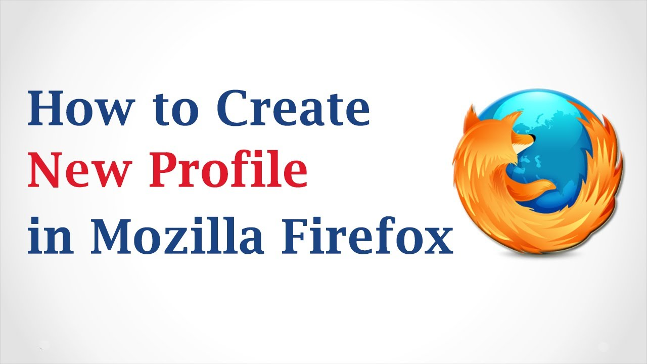 How to Create a New Profile in Mozilla Firefox Browser