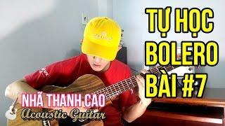 TỰ HỌC GUITAR #7 - BOLERO:  CÁCH ĐÁNH PHĂNG CHUYỂN CÂU TRONG 1 ĐOẠN ♥ NHÃ THANH CAO