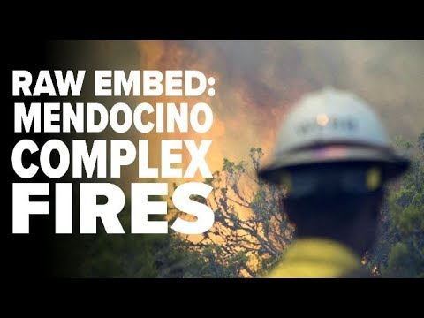 Raw Video   Mendocino Complex Fires: Embedded