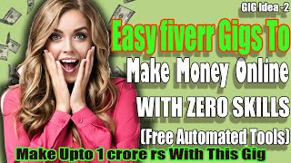 Easy Fiverr Gigs2 To Make Money Online || WITH ZERO SKILLS (Free Automated Tools) || SB Videos V 2.0