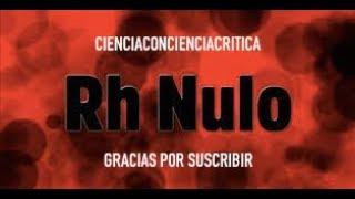 Rh NEGATIVO MENOS RARO QUE Rh NULO / CIENCIACONCIENCIACRITICA