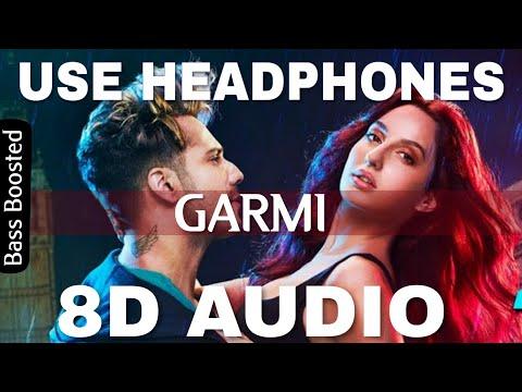 Garmi Song(8D Audio) - Street Dancer 3D | Varun D, Nora F, Shraddha K, Badshah, Neha K | Remo D