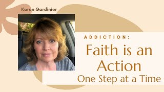 Faith is an Action. The Road to Addiction/Alcoholism Recovery. One Step at a Time.