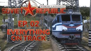 WORKERS & RESOURCES SOVIET REPUBLIC | EP. 02 - EVERYTHING ON TRACK (City Builder Lets Play)