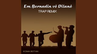 Koma Botan - Em Bernadin Vê Dîlanê (Trap Remix)