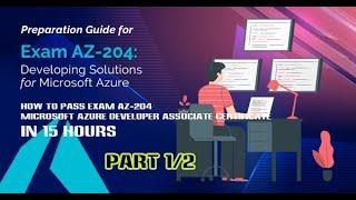 #1 How to pass Exam AZ-204 Microsoft Azure Developer Associate Certificate in 15 hours Part 1/2