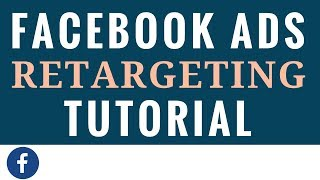 Facebook Ads Retargeting Tutorial for Beginners 2018 - Facebook Advertising Retargeting Campaigns