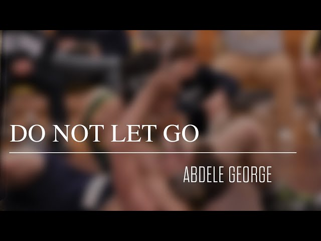 Do not Let Go - Dr. Abdele George