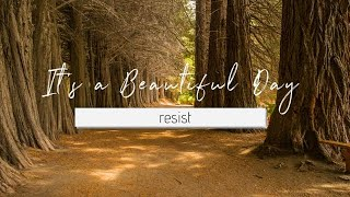 It's a Beautiful Day - resist