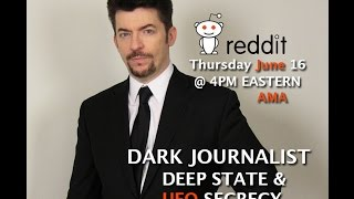 DARK JOURNALIST REDDIT AMA - DEEP STATE & UFO SECRECY! JUNE 16 AT 4PM EASTERN