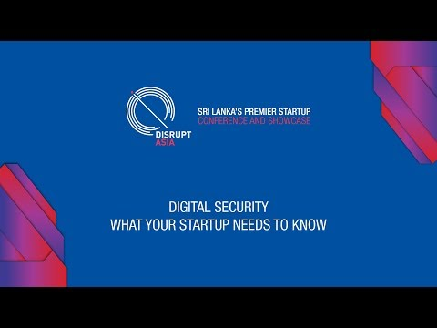 Disrupt Asia 2017 - Digital Security – What Your Startup Needs To Know