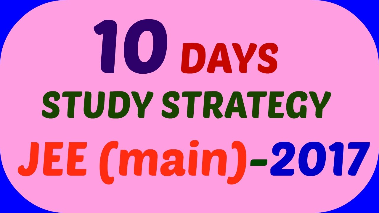JEE 2017: 10 DAYS STUDY STRATEGIES l How to utilize the most