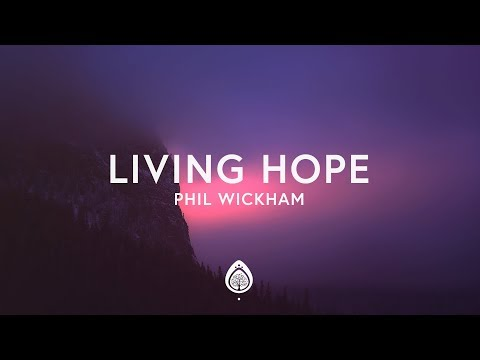 Phil Wickham - Living Hope (Lyrics) Mp3
