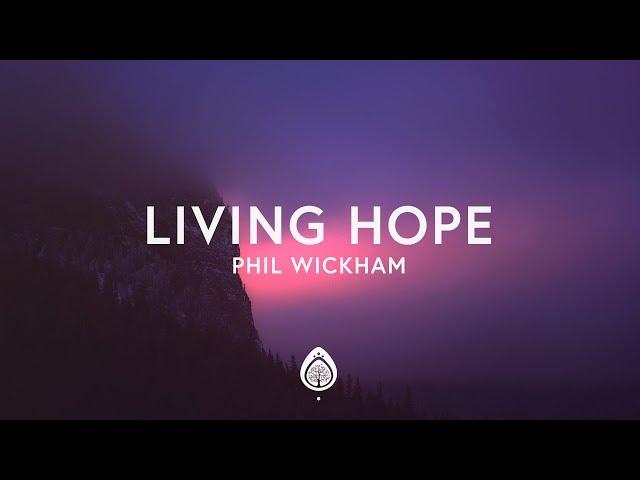 Phil Wickham - Living Hope (Lyrics)